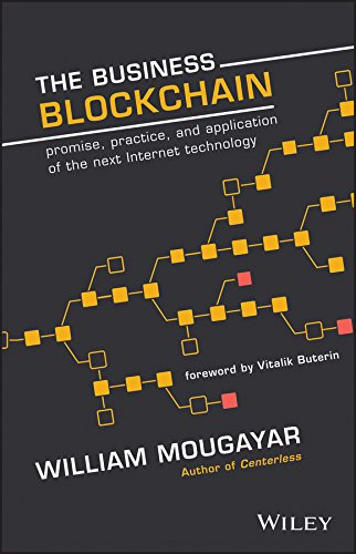 The Business Blockchain: Promise, Practice, and Application of the Next Internet Technology by [Mougayar, William]